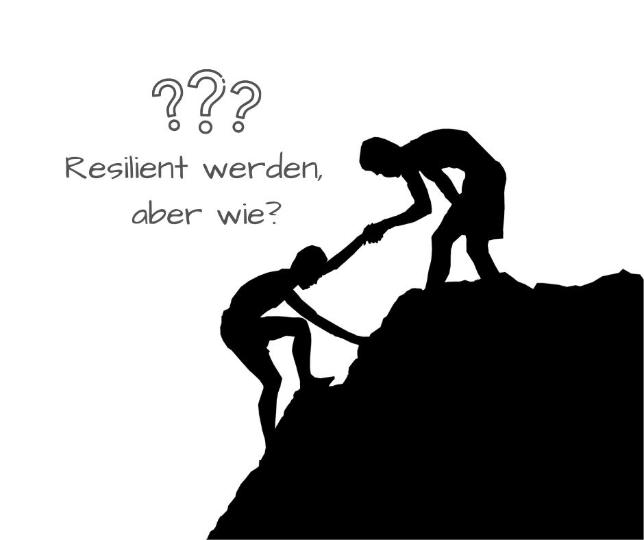 Resilient werden, aber wie?