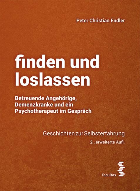 """Buch: """"finden und loslassen. Betreuende Angehörige, Demenzkranke und ein Psychotherapeut im Gespräch"""" von Peter Christian Endler"""