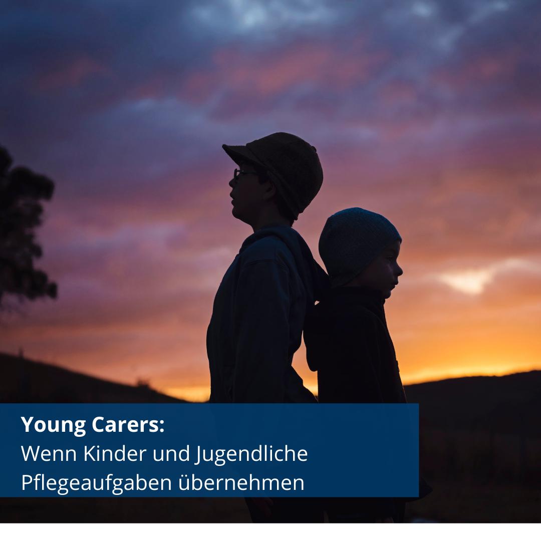 Young Carers – wenn Kinder und Jugendliche Pflegeaufgaben übernehmen
